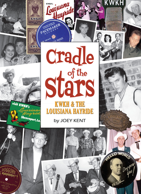 Cradle of the Stars: Kwkh and the Louisiana Hayride Cover Image