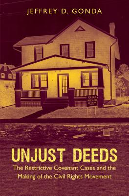 Unjust Deeds: The Restrictive Covenant Cases and the Making of the Civil Rights Movement Cover Image