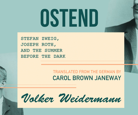 Ostend: Stefan Zweig, Joseph Roth, and the Summer Before the Dark Cover Image