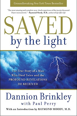 Saved by the Light: The True Story of a Man Who Died Twice and the Profound Revelations He Received Cover Image