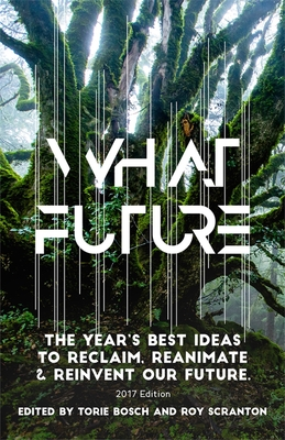What Future: The Year's Best Ideas to Reclaim, Reanimate & Reinvent Our Future Cover Image