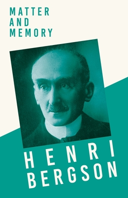 Matter and Memory: With a Chapter from Bergson and his Philosophy by J. Alexander Gunn Cover Image