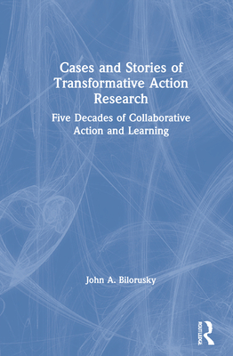 Cases and Stories of Transformative Action Research: Five Decades of Collaborative Action and Learning Cover Image