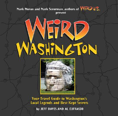 Weird Washington: Your Travel Guide to Washington's Local Legends and Best Kept Secrets Cover Image