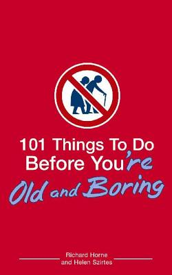 101 Things to Do Before You're Old and Boring Cover