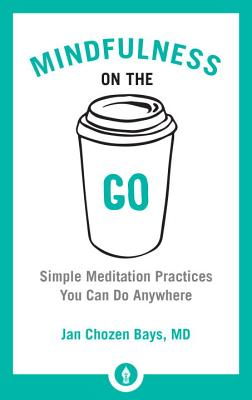 Mindfulness on the Go: Simple Meditation Practices You Can Do Anywhere (Shambhala Pocket Library #9) Cover Image