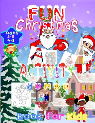 Fun Christmas Activity Jumbo Book for Kids Ages 2-5,4-8: Desing A Funny Kid Workbook Game Coloring Book Featuring Cute Various activities Learning, Ga Cover Image