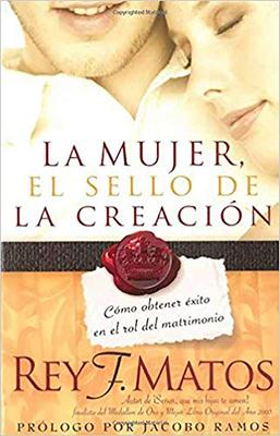 La Mujer, El Sello de la Creación: Cómo Obtener Éxito En El Rol del Matrimonio Cover Image