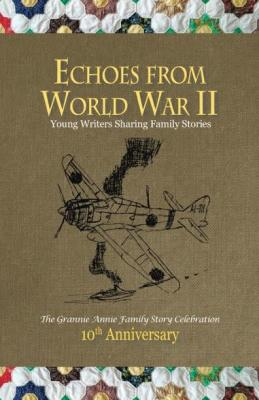 Echoes from World War II: Young Writers Sharing Family Stories Cover Image
