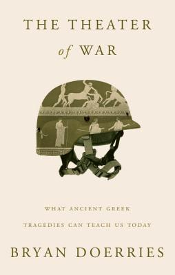 The Theater of War: What Ancient Greek Tragedies Can Teach Us Today Cover Image