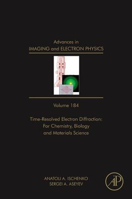 Advances in Imaging and Electron Physics, 184: Time Resolved Electron Diffraction: For Chemistry, Biology and Material Science Cover Image