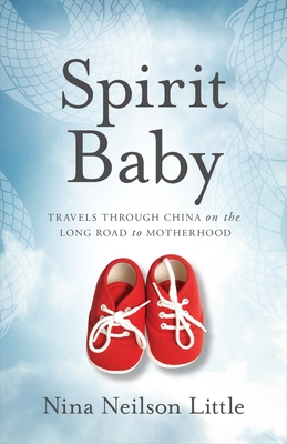 Spirit Baby: Travels Through China on the Long Road to Motherhood Cover Image