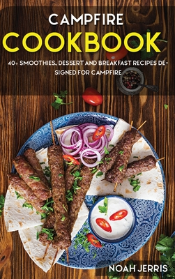 Campfire Cookbook: 40+ Smoothies, Dessert and Breakfast Recipes designed for Campfire Cover Image