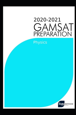 GAMSAT Physics(Section 3) 2020 preparation manuals(The Guru Method): Efficient methods, detailed techniques, proven strategies, and GAMSAT style quest Cover Image