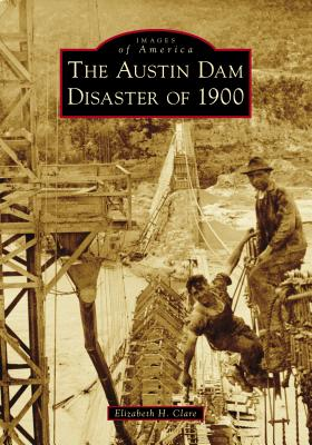 The Austin Dam Disaster of 1900 (Images of America) Cover Image