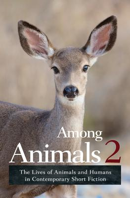 Among Animals 2: The Lives of Animals and Humans in Contemporary Short Fiction Cover Image