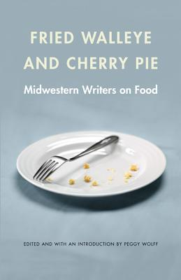 Fried Walleye and Cherry Pie: Midwestern Writers on Food (At Table ) Cover Image