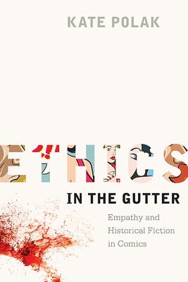 Ethics in the Gutter: Empathy and Historical Fiction in Comics (Studies in Comics and Cartoons) Cover Image