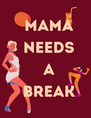 Mama Needs A Break: Funny Mom Quotes Coloring Book for Stress Relief Cover Image