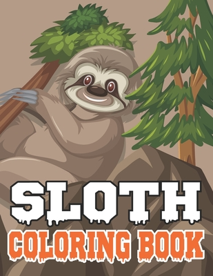 Sloth Coloring Book: Fantastic Collection of Easy, Enjoy & Fun, Sloth, Relaxing, Inspiration, Beautiful Sloth with Pattern, Mandala & Flora Cover Image