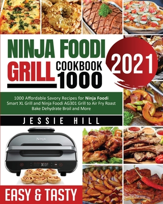Ninja Foodi Grill cookbook 1000: 1000 Affordable Savory Recipes for Ninja Foodi Smart XL Grill and Ninja Foodi AG301 Grill to Air Fry Roast Bake Dehyd Cover Image