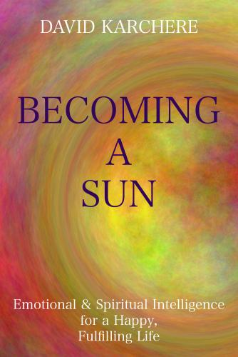 Becoming a Sun: Emotional and Spiritual Intelligence for a Happy, Fulfilling Life Cover Image