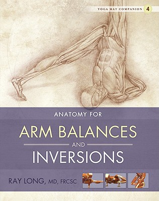 Anatomy for Arm Balances and Inversions (Yoga Mat Companion #4) Cover Image