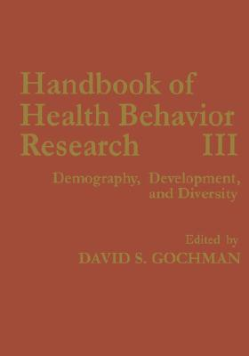 Handbook of Health Behavior Research III: Demography, Development, and Diversity (Prevention in Practice Library) Cover Image