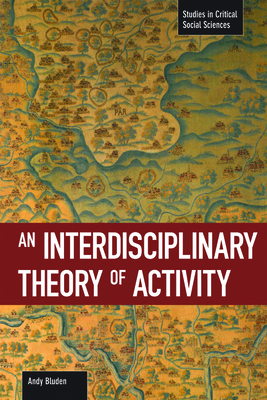 An Interdisciplinary Theory of Activity (Studies in Critical Social Sciences (Haymarket Books)) Cover Image