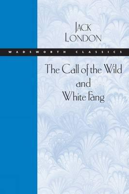 The Call of the Wild and White Fang (Wadsworth Classics) Cover Image