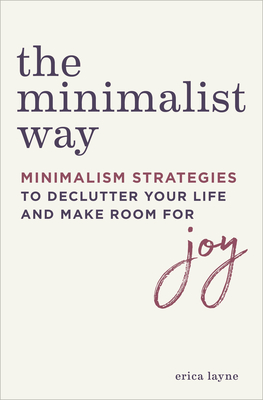 The Minimalist Way: Minimalism Strategies to Declutter Your Life and Make Room for Joy Cover Image