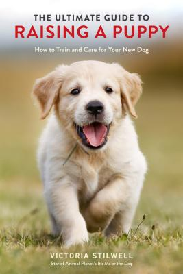 The Ultimate Guide to Raising a Puppy: How to Train and Care for Your New Dog Cover Image