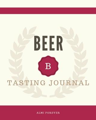 Beer Tasting Journal: Beer Tasting Logbook 1.2 Over 120 Pages / 8 x 10 Format Cover Image