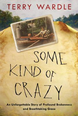 Some Kind of Crazy: An Unforgettable Story of Profound Brokenness and Breathtaking Grace Cover Image