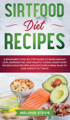 Sirtfood Diet Recipes: Sirtfood Diet Recipes: A Beginner's Step-By-Step Guide to Rapid Weight Loss, Burning Fat, and Healthy Living - Enjoy O Cover Image
