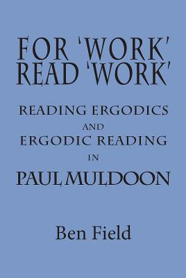 For Work Read Work: Reading Ergodics and Ergodic Reading in Paul Muldoon Cover Image