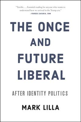 The Once and Future Liberal: After Identity Politics Cover Image