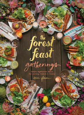 The Forest Feast Gatherings: Simple Vegetarian Menus for Hosting Friends & Family Cover Image