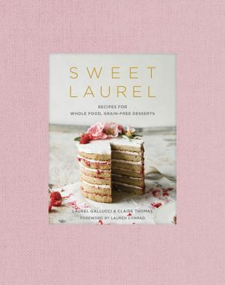 Sweet Laurel: Recipes for Whole Food, Grain-Free Desserts: A Baking Book Cover Image