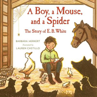 A Boy, a Mouse, and a Spider: The Story of E.B. White by Barbara Herkert