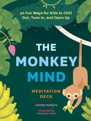 The Monkey Mind Meditation Deck: 30 Fun Ways for Kids to Chill Out, Tune In, and Open Up Cover Image