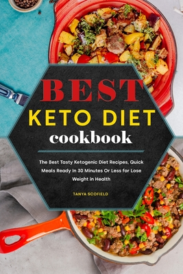 Best Keto Diet Cookbook: The Best Tasty Ketogenic Diet Recipes, Quick Meals Ready In 30 Minutes Or Less for Lose Weight in Health Cover Image