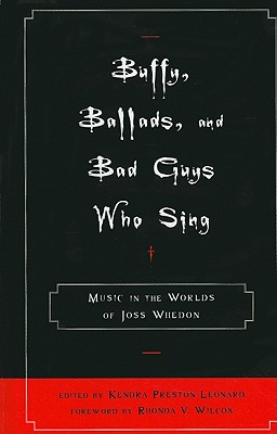 Buffy, Ballads, and Bad Guys Who Sing: Music in the Worlds of Joss Whedon Cover Image