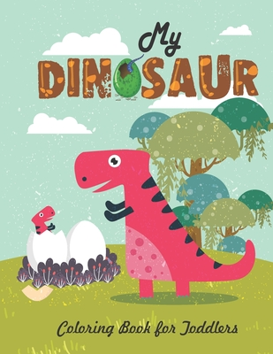 My Dinosaur Coloring Book For Toddlers: Jumbo Kids Coloring Book With Dinosaur Pages (Volume 4) Cover Image