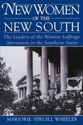 New Women of the New South: The Leaders of the Woman Suffrage Movement in the Southern States Cover Image