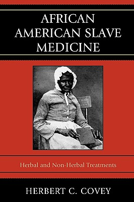 African American Slave Medicine: Herbal and non-Herbal Treatments Cover Image
