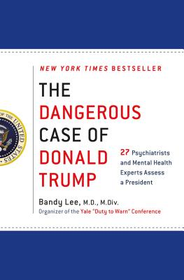 The Dangerous Case of Donald Trump: 27 Psychiatrists and Mental Health Experts Assess a President Cover Image