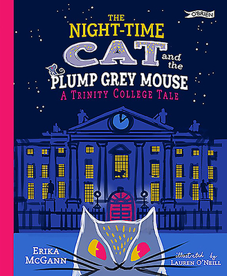 The Night-Time Cat and the Plump, Grey Mouse: A Trinity College Tale Cover Image