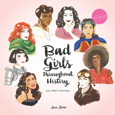 Bad Girls Throughout History 2021 Wall Calendar: (Women in History Monthly Calendar, 12 Months of Remarkable Women Who Changed the World) Cover Image