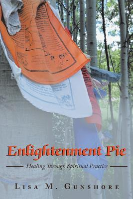 Enlightenment Pie: Healing Through Spiritual Practice Cover Image